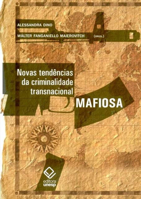 Novas tendências da criminalidade transnacional mafiosa, livro de Alessandra Dino, Wálter Fanganiello Maierovitch (Orgs.)