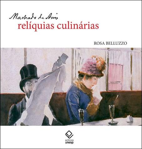 Machado de Assis: relíquias culinárias, livro de Rosa Belluzo
