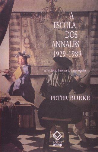 A Escola dos Annales (1929-1989) - A revolução francesa da historiografia, livro de Peter Burke