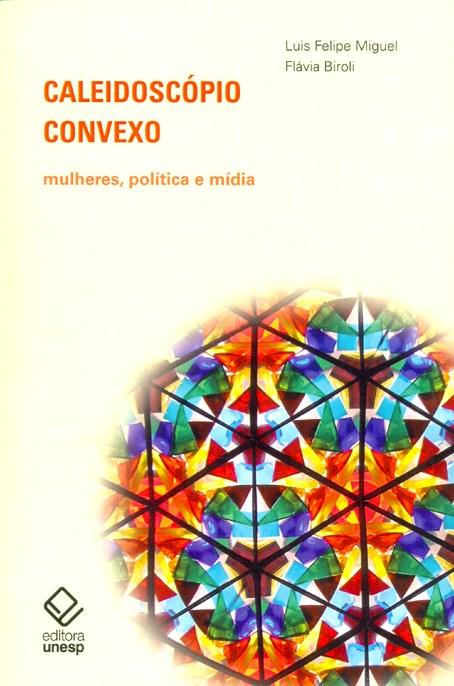 Caleidoscópio convexo - Mulheres, política e mídia, livro de Luis Felipe Miguel, Flávia Biroli