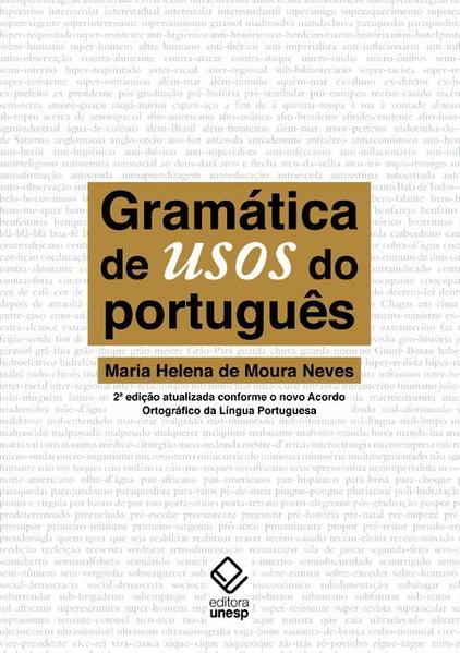 Gramática de usos do Português - 2ª edição atualizada conforme o novo Acordo Ortográfico de Língua Portuguesa, livro de Maria Helena de Moura Neves