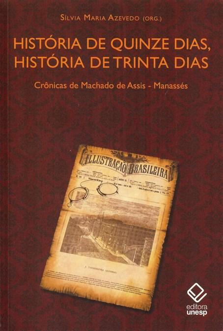 História de quinze dias, história de trinta dias - Crônicas de Machado de Assis - Manassés, livro de Silvia Maria Azevedo (Org.)