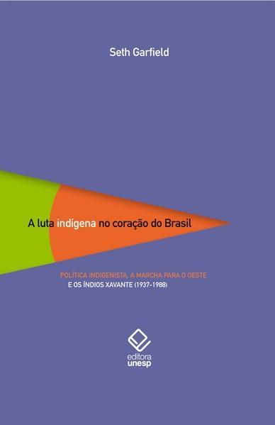 A luta indígena no coração do Brasil, livro de Seth Garfield