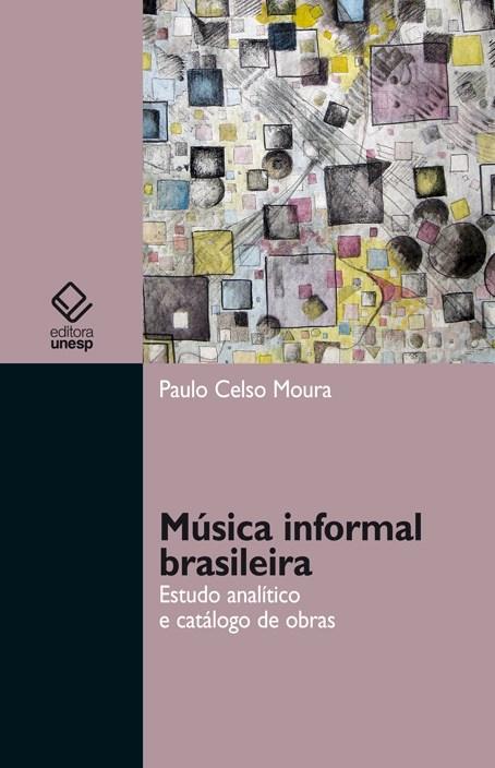 Música informal brasileira - Estudo analítico e catálogo de obras, livro de Paulo Celso Moura