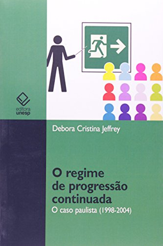 O regime de progressão continuada - O caso paulista (1998-2004), livro de Debora Cristina Jeffrey