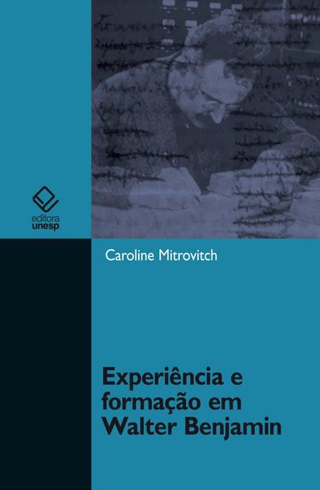Experiência e formação em Walter Benjamin, livro de Caroline Mitrovitch