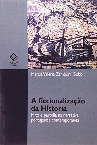 A Ficcionalização da História - Mito e paródia na narrativa portuguesa contemporânea, livro de Márcia Valéria Zamboni Gobbi