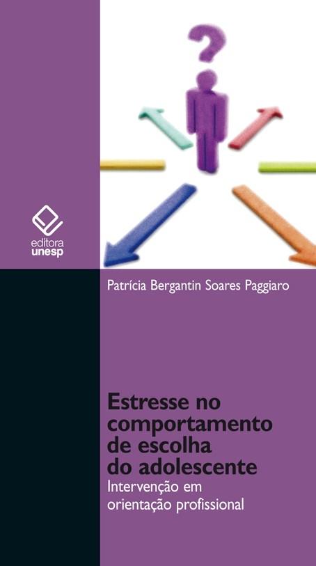 Estresse no comportamento de escolha do adolescente - Intervenção em orientação profissional, livro de Patrícia Paggiaro