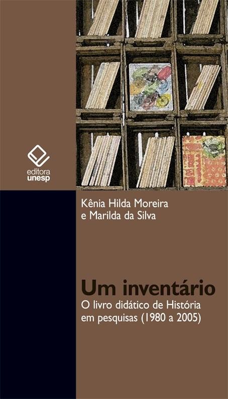 Um Inventário - O livro didático de História em pesquisas (1980 a 2005), livro de Kênia Hilda Moreira, Marilda da Silva