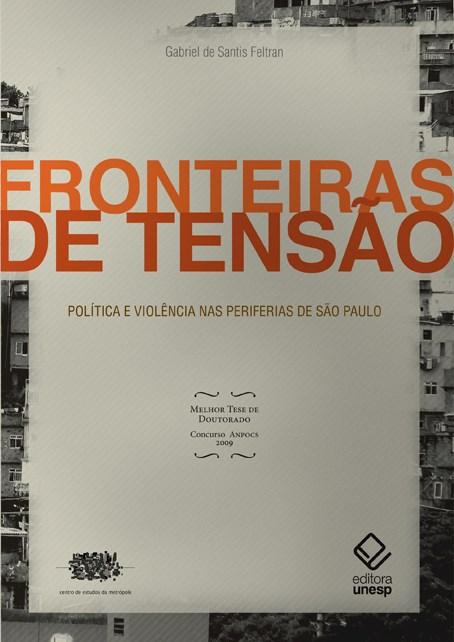 Fronteiras de tensão - Política e violência nas periferias de São Paulo, livro de Gabriel Feltran