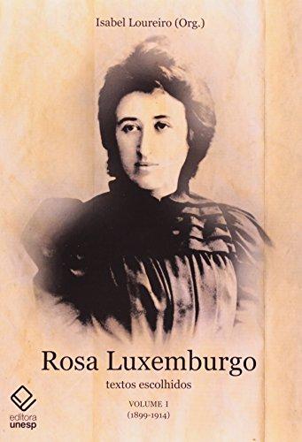 Rosa Luxemburgo - Vol. I - Textos escolhidos Volume I (1899-1914), livro de Isabel Maria Loureiro (Org.)