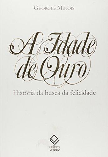A Idade de Ouro - História da busca da felicidade, livro de Georges Minois
