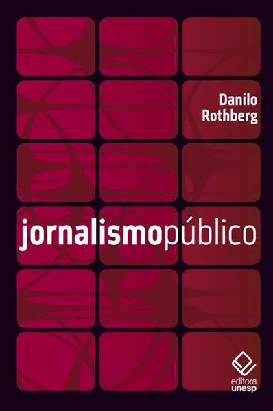 Jornalismo público, livro de Rothberg , Danilo
