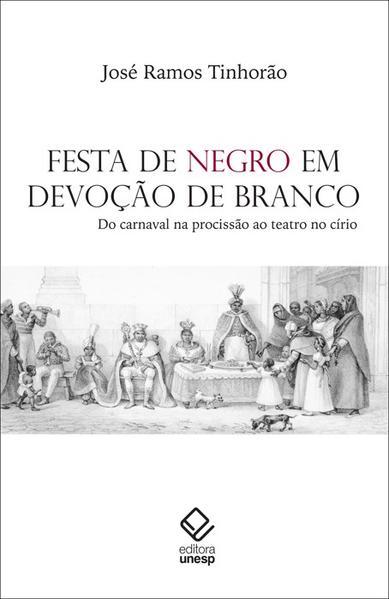 Festa de negro em devoção de branco - Do carnaval na procissão ao teatro no círio, livro de José Ramos Tinhorão