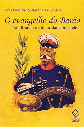 O evangelho do Barão - Rio Branco e a identidade brasileira, livro de Luís Cláudio Villafañe G. Santos