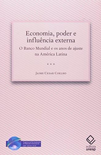 Economia, Poder e Influência Externa: O Banco Mundial e os Anos de Ajuste na América Latina, livro de Jaime Cesar Coelho