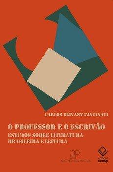 O professor e o escrivão. Estudos sobre literatura brasileira e leitura, livro de Carlos Erivany Fantinati