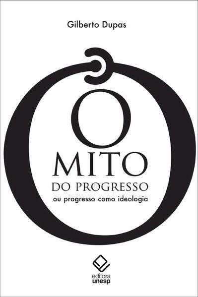 O Mito do progresso - Ou progresso como ideologia, livro de Gilberto Dupas