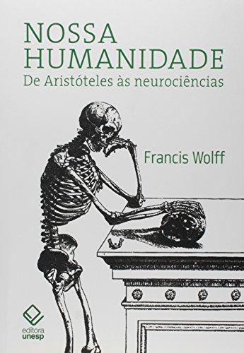 Nossa humanidade - De Aristóteles às neurociências, livro de Francis Wolff