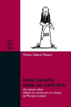 Uma história meio ao contrário. Um estudo sobre história do mundo para crianças de Monteiro Lobato, livro de Miriam Giberti Páttaro