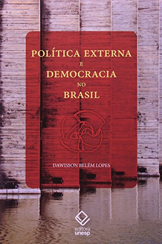 Política Externa e Democracia no Brasil: Ensaio de Interpretação Histórica, livro de Dawisson Belém Lopes