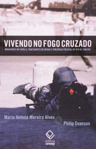 Vivendo no Fogo Cruzado: Moradores de Favela, Traficantes de Droga e Violência Policial no Rio de Ja, livro de Maria Helena Moreira Alves