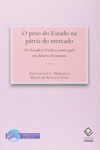 Peso do Estado na pátria do mercado, O, livro de Moraes , Reginaldo Carmello Correa De e Silva , Maitá de Paula e