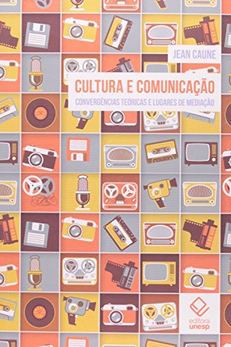 Cultura e Comunicação: Convergências Teóricas e Lugares de Mediação, livro de Jean Caune