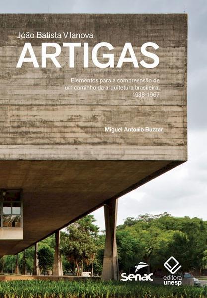 João Batista Vilanova Artigas - Elementos para a compreensão de um caminho da arquitetura brasileira, 1938-1967, livro de Miguel Antonio Buzzar