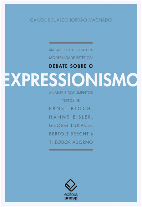 Um capítulo da história da modernidade estética - Debate sobre o expressionismo, livro de Carlos Eduardo Jordão Machado