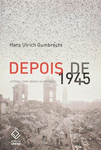 Depois de 1945: Latência Como Origem do Presente, livro de Hans Ulrich Gumbrecht