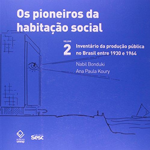 Pioneiros da habitação social - Vol. 2 Inventário da produção pública no Brasil entre 1930 e 1964, livro de Nabil Bonduki, Ana Paula Koury