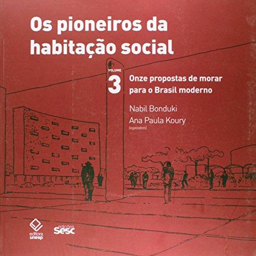 Pioneiros da habitação social - Vol. 3 Onze propostas para morar para o Brasil moderno, livro de Nabil Bonduki, Ana Paula Koury