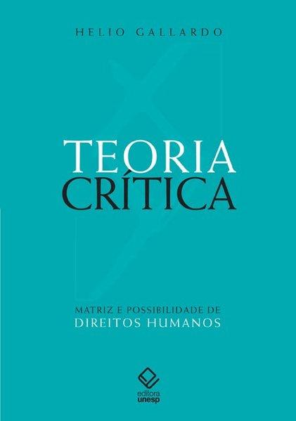 Teoria crítica. Matriz e possibilidade de direitos humanos, livro de Helio Gallardo