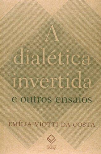 A Dialética Invertida E Outros Ensaios, livro de Emília Viotti Da Costa
