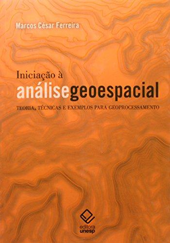Iniciação à análise geoespacial - Teoria, técnicas e exemplos para geoprocessamento, livro de Marcos César Ferreira