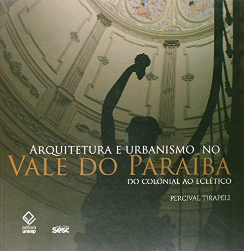 Arquitetura e urbanismo no Vale do Paraíba - Do colonial ao eclético, livro de Percival Tirapeli