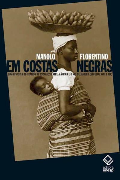 Em costas negras - uma história do tráfico negreiro de escravos entre a África e o Rio de Janeiro (séculos XVIII e XIX), livro de Manolo Florentino