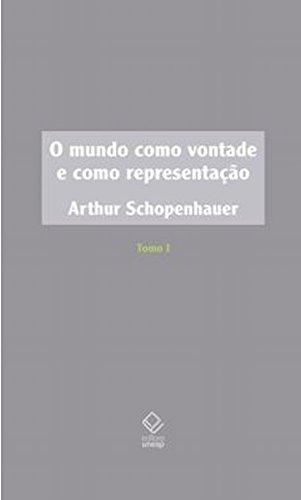 O Mundo Como Vontade E Como Representação - Tomo I, livro de Arthur Schopenhaue