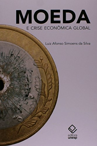 Moeda e crise econômica global, livro de Luiz Afonso Simoens da Silva
