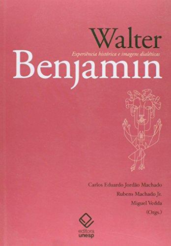Walter Benjamin - Experiência histórica e imagens dialéticas, livro de Rubens Machado Junior, Carlos Eduardo Jordão Machado, Miguel Vedda (orgs.)