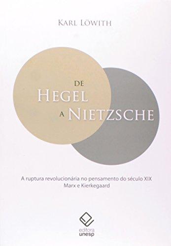De Hegel a Nietzsche - A ruptura revolucionária no pensamento do século XIX Marx e Kierkegaard, livro de Karl Löwith