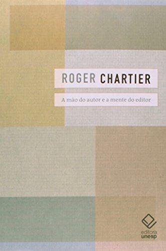 A Mão do autor e a mente do editor, livro de Roger Chartier