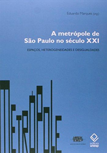 Metrópole de São Paulo no século XXI - Espaços, heterogeneidades e desigualdades, livro de Eduardo Marques (org.)