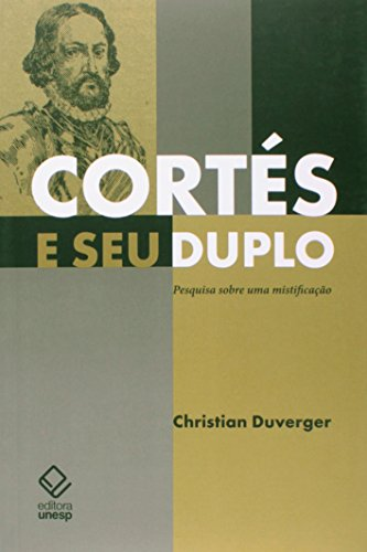 Cortés e seu duplo - Pesquisa sobre uma mistificação, livro de Christian Duverger