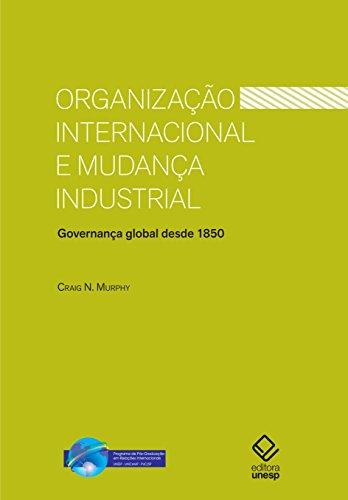 Organização internacional e mudança industrial - Governança global desde 1850, livro de Craig N. Murphy