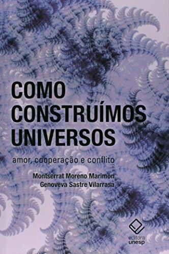 Como construímos universos - Amor, cooperação e conflito, livro de Montserrat Moreno Marimón, Genoveva Sastre Vilarrasa