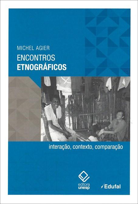 Encontros etnográficos - Interação, contexto, comparação, livro de Michel Agier