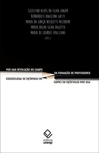 Por uma revolução no campo da formação de professores, livro de Bernardete Angelina Gatti, Celestino Alves Da Silva Junior, Maria Dalva Silva Pagotto, Maria De Lourdes Spazziani (orgs.)