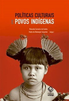 Políticas culturais e povos indígenas, livro de Manuela Carneiro da Cunha, Pedro de Niemeyer Cesarino [orgs.]